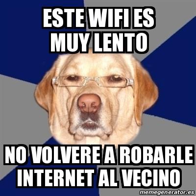 Meme Perro Racista Este Wifi Es Muy Lento No Volvere A Robarle