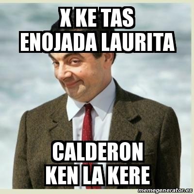 Meme Mr Bean X Ke Tas Enojada Laurita Calderon Ken La Kere