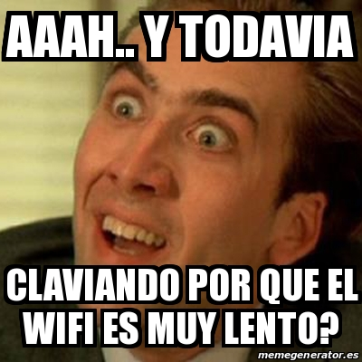 Meme No Me Digas Aaah Y Todavia Claviando Por Que El Wifi Es