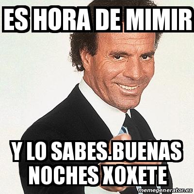 Meme Julio Iglesias Es Hora De Mimir Y Lo Sabes Buenas Noches