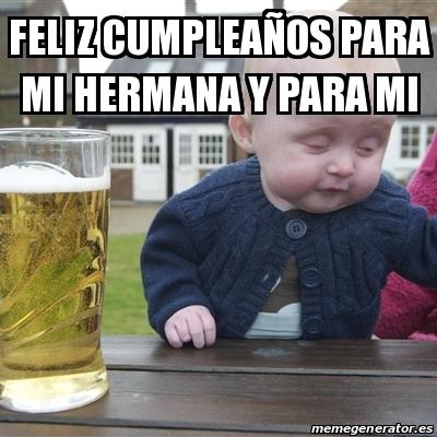 Meme Drunk Baby Feliz Cumpleaa Os Para Mi Hermana Y Para Mi