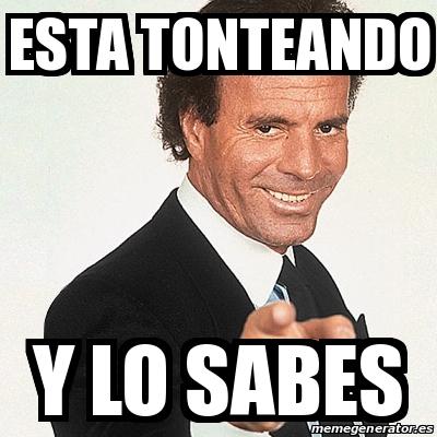 Meme Julio Iglesias Esta Tonteando Y Lo Sabes 28324157