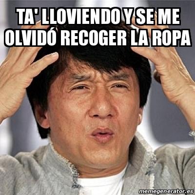 Meme Jackie Chan Ta Lloviendo Y Se Me Olvida Recoger La Ropa