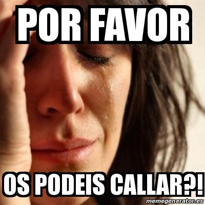 Meme Problems Por Favor Os Podeis Callar 28758105