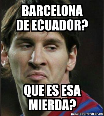 Ecuador Barcelona By Onlyoneunited Meme Center