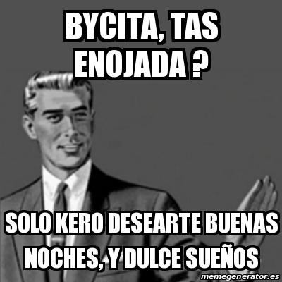 Meme Correction Guy Bycita Tas Enojada Solo Kero Desearte