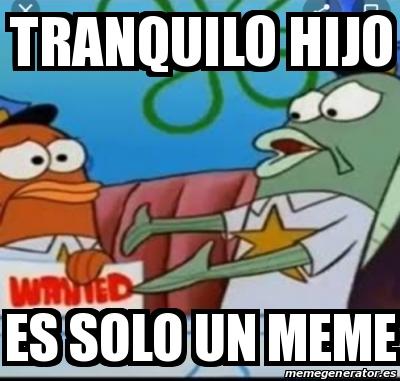 Meme Personalizado Tranquilo Hijo Es Solo Un Meme 31343219