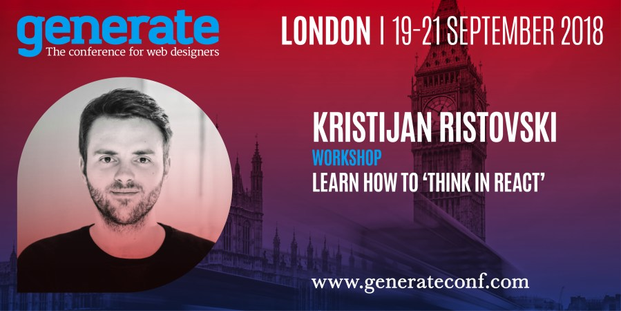 Image with the details on Kristijan Ristovski's workshop – Learn How to Think in React – at Generate London on 19-21 September 2018.