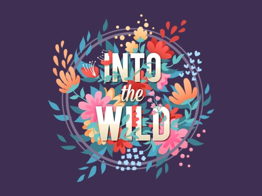 into the wild written in a floral design