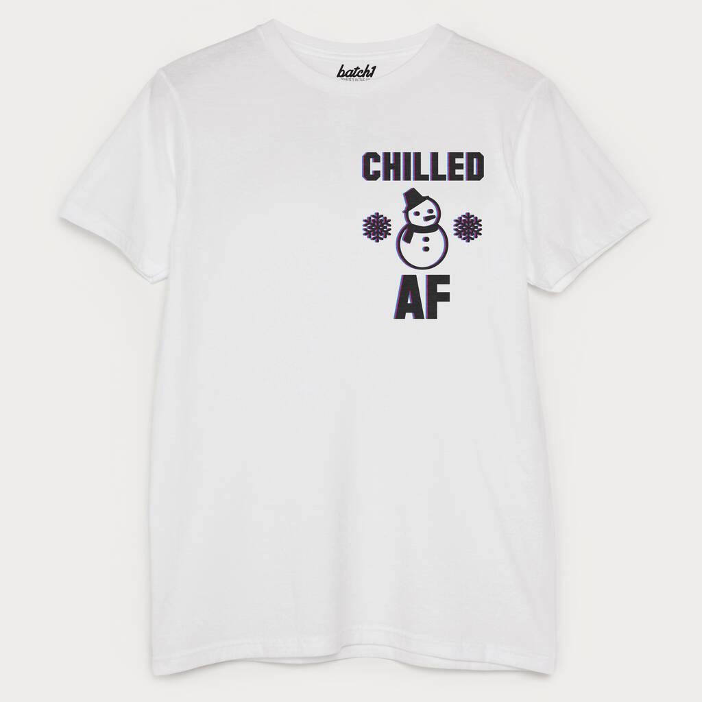 Chilled Af Men S Winter Slogan T Shirt By Batch1