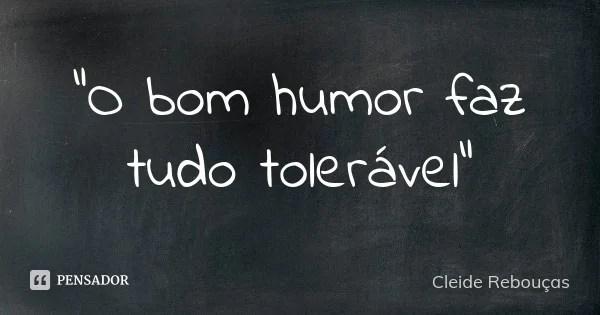 Toda Vez Que Voce Encontra Bom Humor Numa Situacao Dificil E Uma