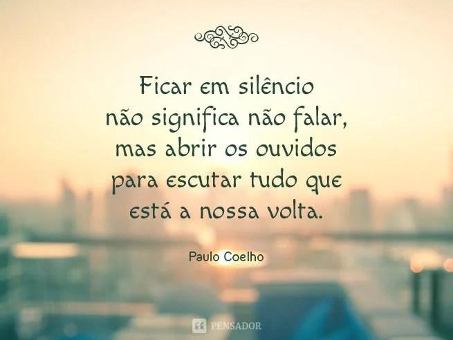 Ficar em silêncio não significa não falar, mas abrir os ouvidos para escutar tudo que está a nossa volta.