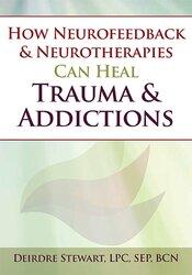 Deirdre Stewart – How Neurofeedback & Neurotherapies Can Heal Trauma & Addictions