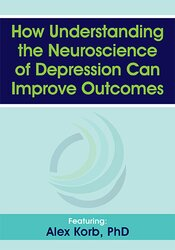 Alex Korb – How Understanding the Neuroscience of Depression Can Improve Outcomes