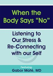 """Gabor Maté – When the Body Says """"No"""": Listening to Our Stress & Re-connecting with Our Self"""
