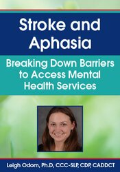 Leigh Odom – Stroke and Aphasia: Breaking Down Barriers to Access Mental Health Services