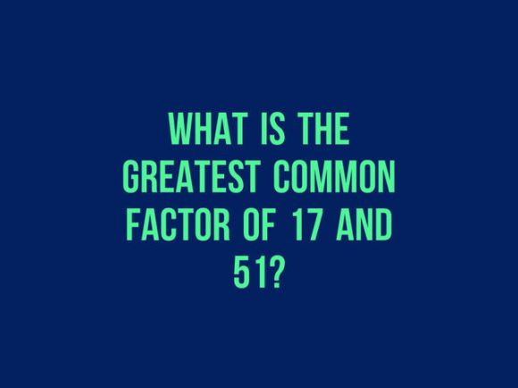 What is the greatest common factor of 17 and 51?