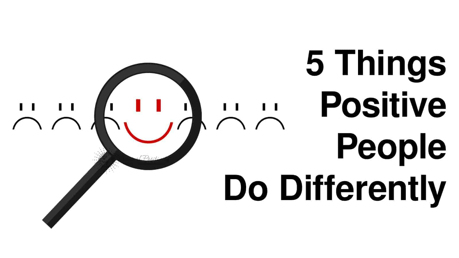 5 Things Positive People Do Differently
