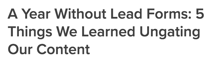 Sample polarizing headline: 'A Year Without Lead Forms 5 Things We Learned Ungating Our Content Drift