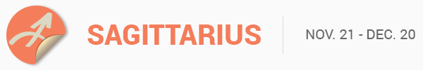 SAGITTARIUS (Nov. 21 -Dec. 20)