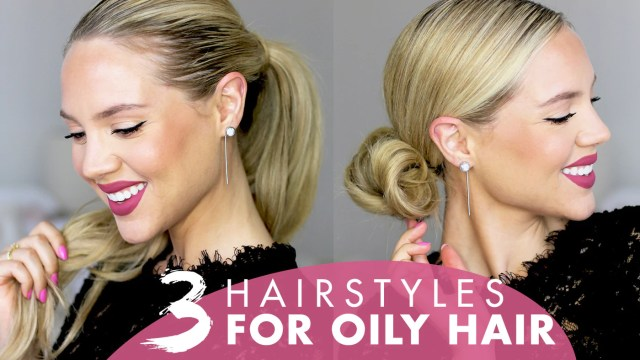 hairstyles for greasy, oily hair: 3 styles that hide oily
