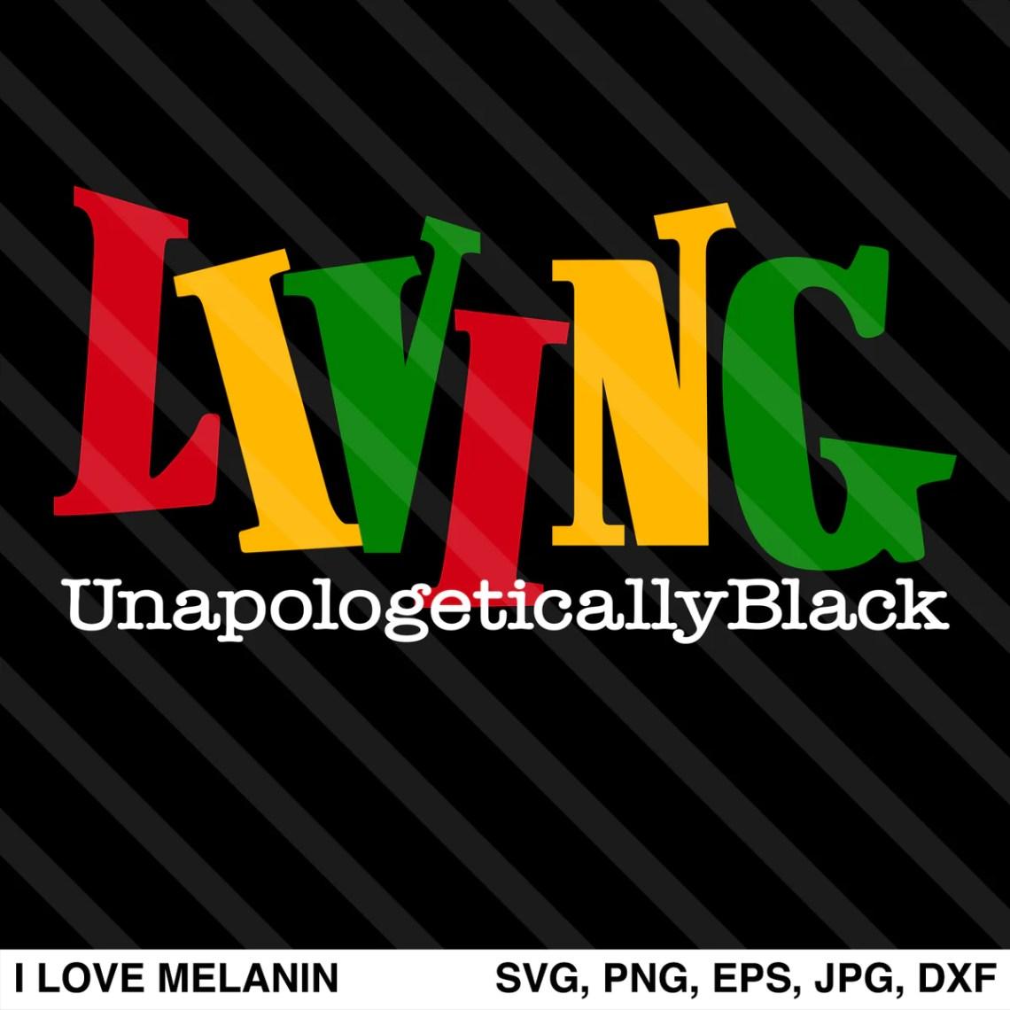 Download Living Unapologetically Black SVG - I Love Melanin