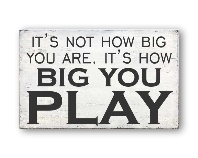 Sign For Sale: It's Not How Big You Are, It's How Big You Play Sign -  mayberrycorner