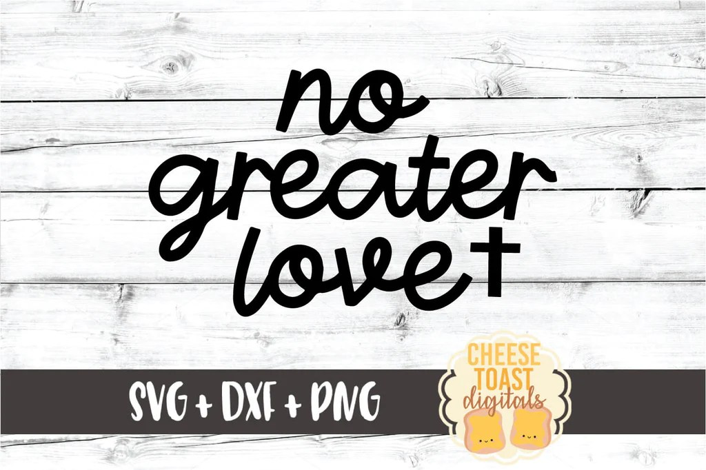 Download No Greater Love SVG - Free and Premium SVG Files - Cheese ...