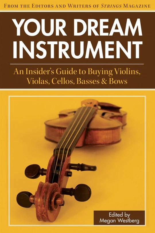 """Book cover for """"Your Dream Instrument: an insider's guide to buying violins, violas, cellos, basses, and bows"""""""
