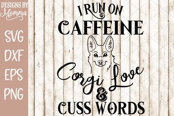 Download I run on Caffeine Corgi Love and Cuss words SVG DXF EPS ...