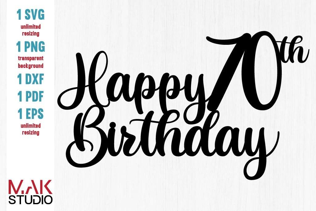 Happy 70th Birthday Cake Topper Svg Happy Birthday Cake Topper Svg Birthday Svg Seventy Birthday Svg 70th Birthday Svg Seventy Svg Cut File Clip Art Art Collectibles Kientructhanhdat Com