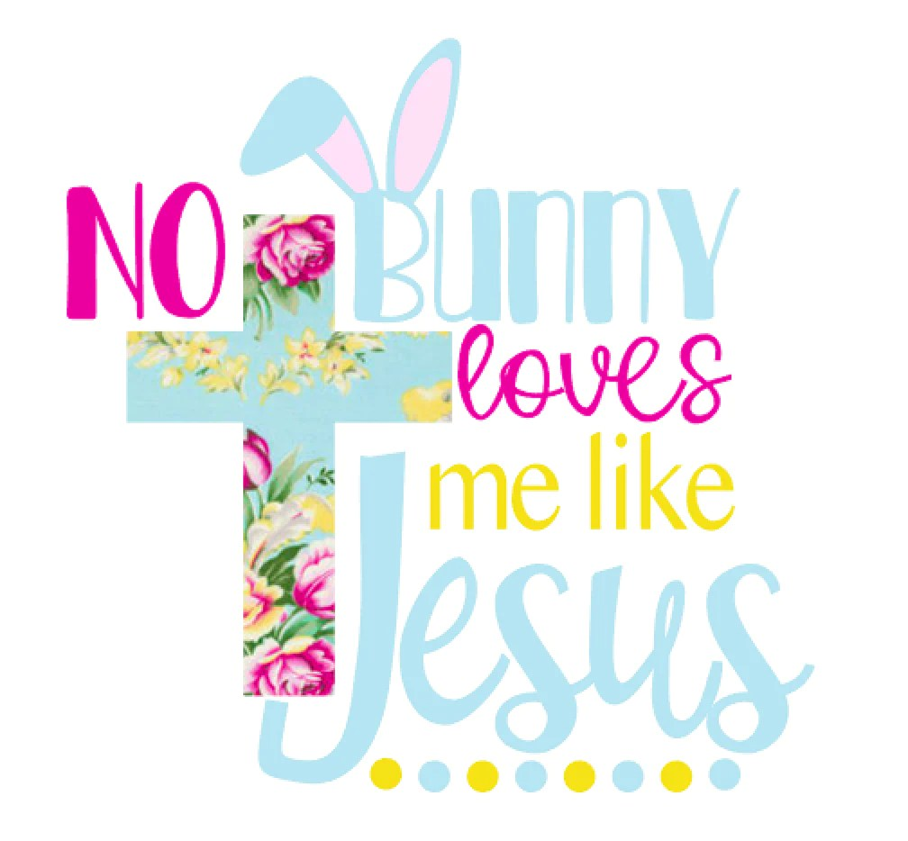 Download No Bunny Loves me like Jesus graphic - J and J Blanks