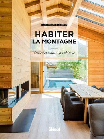 Habiter la montagne: Chalets et maisons d'architectes