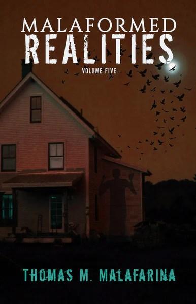 Malaformed Realities Volume 5