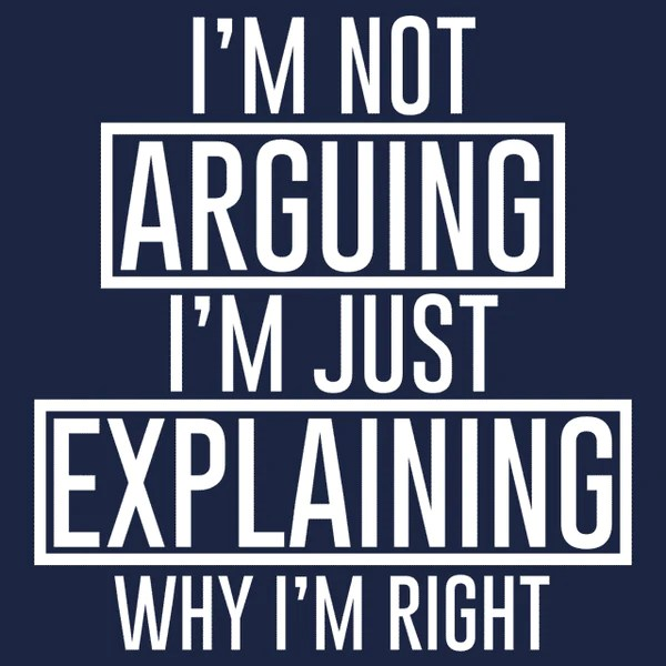 Im Not Arguing Im Just Explaining Why Im Right T Shirt