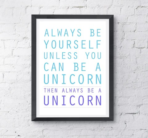 Always be yourself, or be a unicorn!