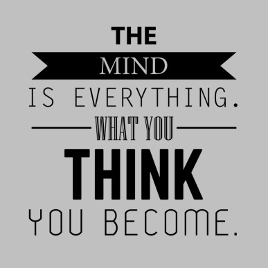 what your think, you become