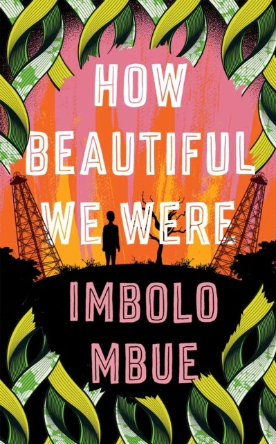 How Beautiful We Were by Imbolo Mbue Publish Date: 11 March 2021 – Afrori  Books