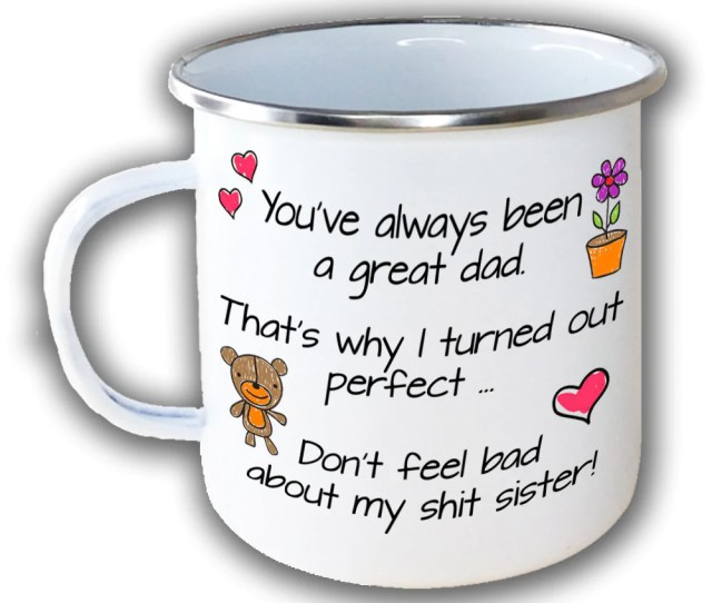 Always Been A Great Dad Im Perfect Dont Feel Bad About