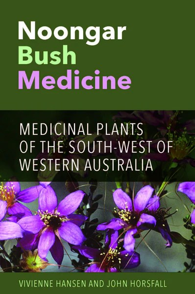 Noongar Bush Medicine Medicinal Plants Of The South West