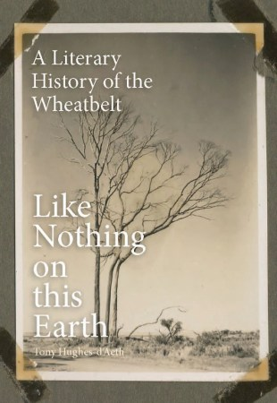 Like Nothing on this Earth  A Literary History of the Wheatbelt     Like Nothing on this Earth  A Literary History of the Wheatbelt