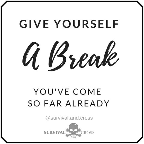 Giving yourself a break you have come so far already quote