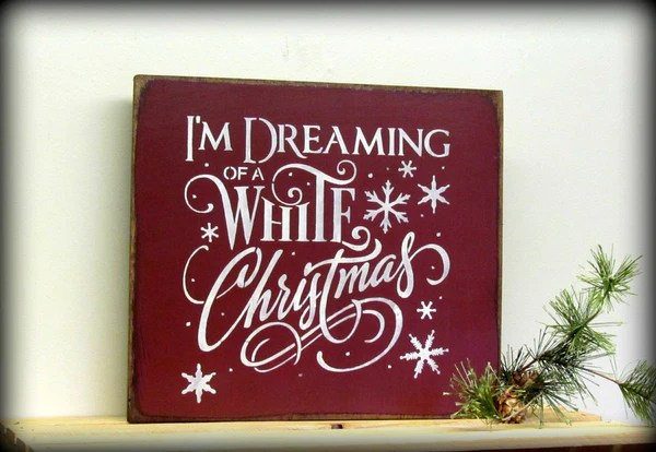 Im Dreaming Of A White Christmas Wooden Christmas Sign