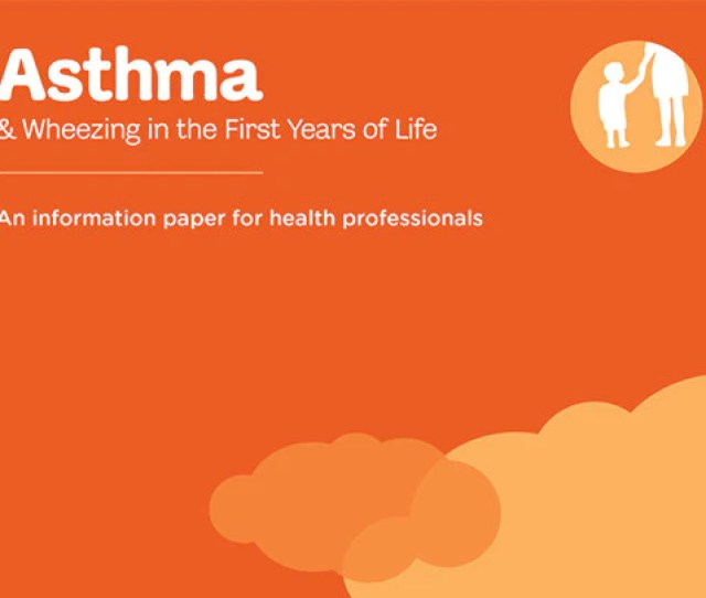 Asthma Wheezing In The First Years Of Life Information Paper