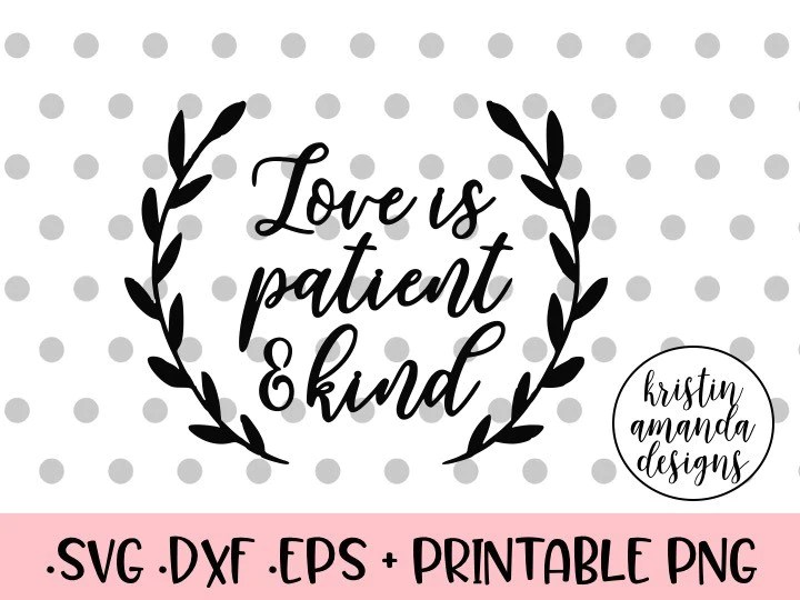 Download Love is Patient and Kind SVG DXF EPS PNG Cut File • Cricut ...