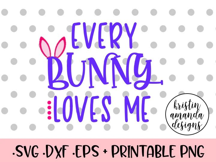 Download Every Bunny Loves Me Easter SVG DXF EPS Cut File • Cricut ...