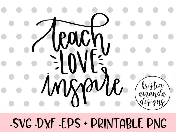 Download Teach Love Inspire Teacher SVG DXF EPS PNG Cut File ...