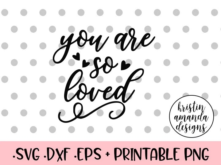 Download You are So Loved SVG DXF EPS PNG Cut File • Cricut ...