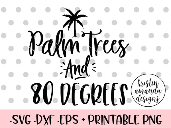 Download Palm Trees and 80 Degrees SVG DXF EPS PNG Cut File ...