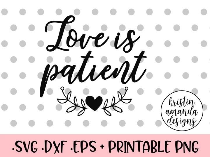 Download Love is Patient SVG DXF EPS PNG Cut File • Cricut ...